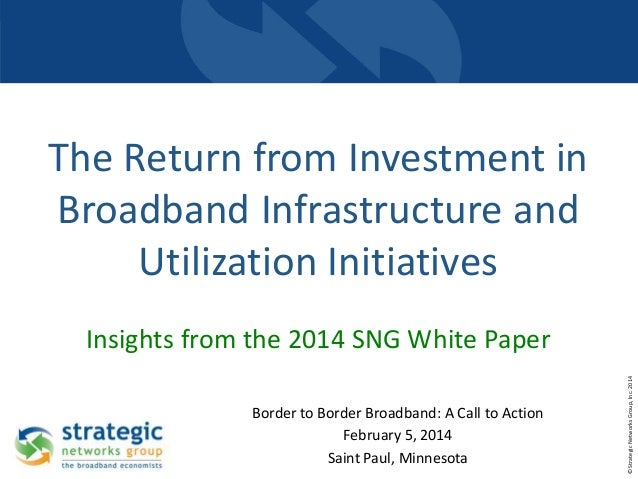 The Return from Investment in Broadband Infrastructure and Utilization Initiatives  Border to Border Broadband: A Call to ...