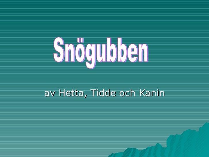av Hetta, Tidde och Kanin Snögubben