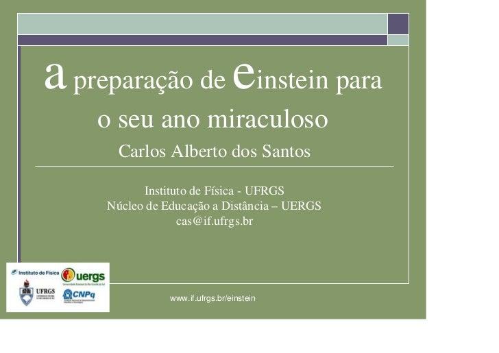 a preparação de einstein para     o seu ano miraculoso       Carlos Alberto dos Santos             Instituto de Física - U...