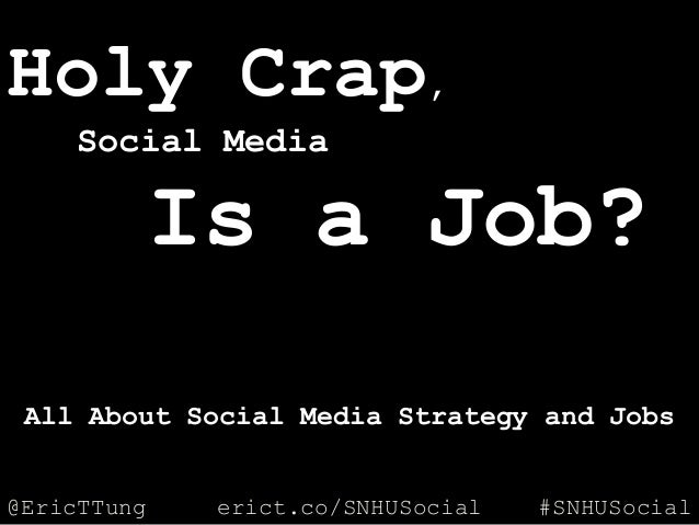 @EricTTung #SNHUSocialerict.co/SNHUSocial Holy Crap, Social Media Is a Job? All About Social Media Strategy and Jobs
