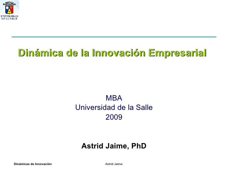 MBA Universidad de la Salle 2009 Dinámica de la Innovación Empresarial Astrid Jaime, PhD