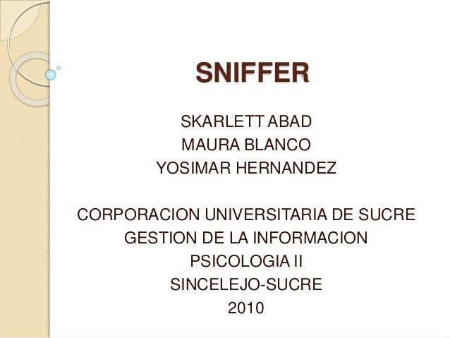 SNIFFER SKARLETT ABAD MAURA BLANCO YOSIMAR HERNANDEZ CORPORACION UNIVERSITARIA DE SUCRE GESTION DE LA INFORMACION PSICOLOG...