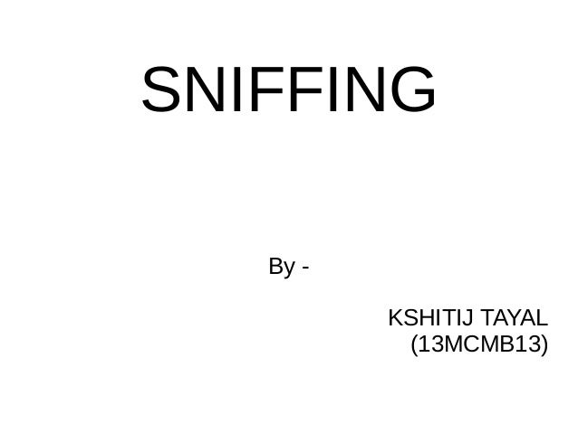 SNIFFING By - KSHITIJ TAYAL (13MCMB13)