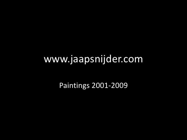 www.jaapsnijder.com<br />Paintings 2001-2009<br />