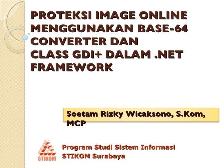PROTEKSI IMAGE ONLINE MENGGUNAKAN BASE-64 CONVERTER DAN  CLASS GDI+ DALAM .NET FRAMEWORK Program Studi Sistem Informasi  S...