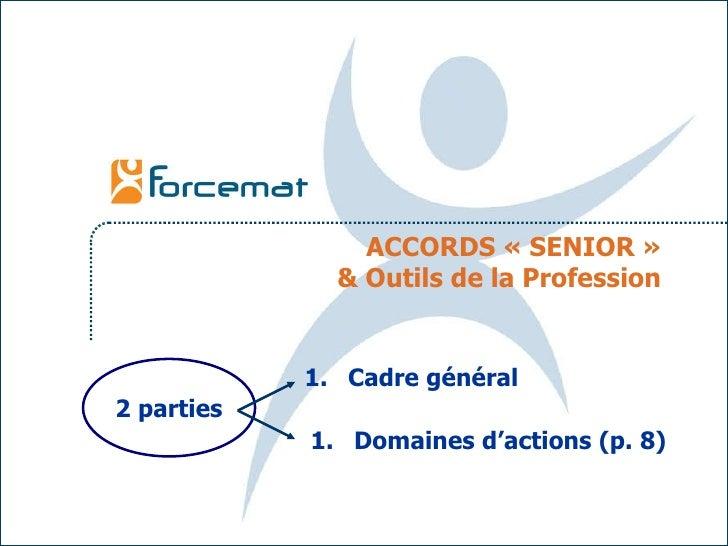 ACCORDS «SENIOR» & Outils de la Profession <ul><li>Cadre général </li></ul><ul><li>Domaines d'actions (p. 8) </li></ul>2...