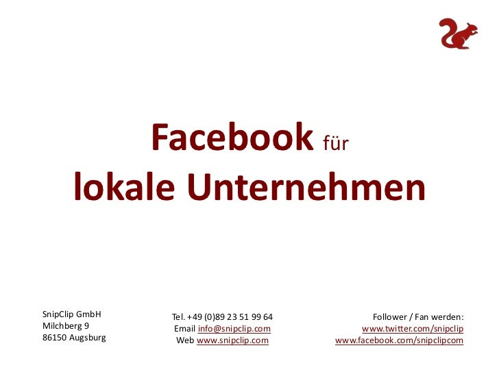 Facebook für <br />lokale Unternehmen<br />Follower / Fan werden: www.twitter.com/snipclipwww.facebook.com/snipclipcom<br ...