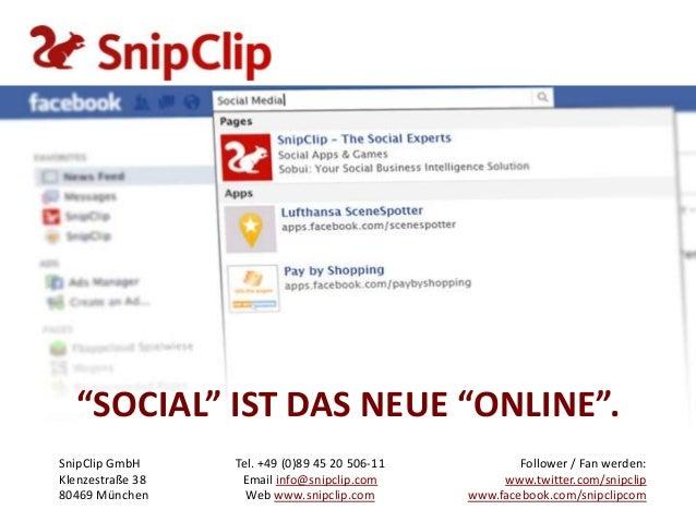 """""""SOCIAL"""" IST DAS NEUE """"ONLINE"""".SnipClip GmbH     Tel. +49 (0)89 45 20 506-11           Follower / Fan werden:Klenzestraße ..."""