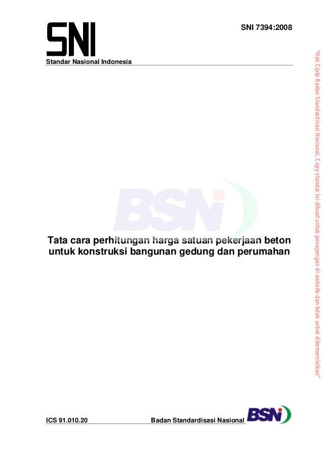 Standar Nasional IndonesiaSNI 7394:2008Tata cara perhitungan harga satuan pekerjaan betonuntuk konstruksi bangunan gedung ...