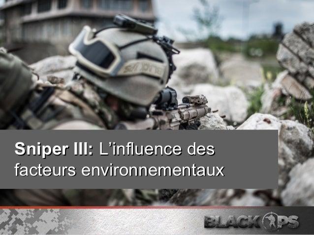Sniper III:Sniper III: L'influence desL'influence des facteurs environnementauxfacteurs environnementaux