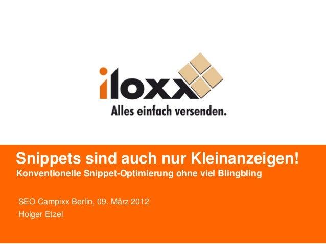 Snippets sind auch nur Kleinanzeigen!Konventionelle Snippet-Optimierung ohne viel BlingblingSEO Campixx Berlin, 09. März 2...