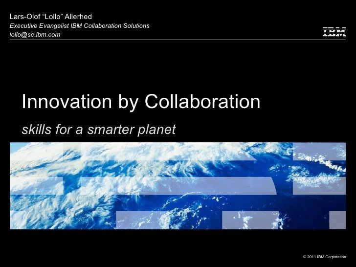 "Innovation by Collaboration Lars-Olof "" Lollo ""  Allerhed Executive Evangelist IBM Collaboration Solutions [email_address]..."