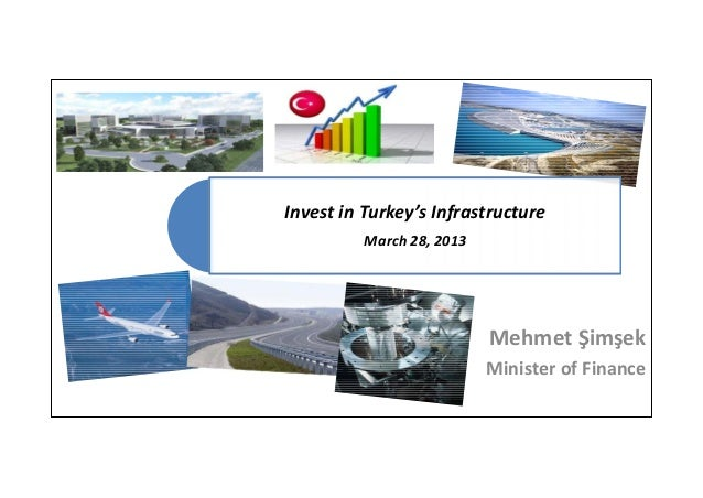 Invest in Turkey's InfrastructureMarch 28, 2013Mehmet ŞimşekMinister of Finance