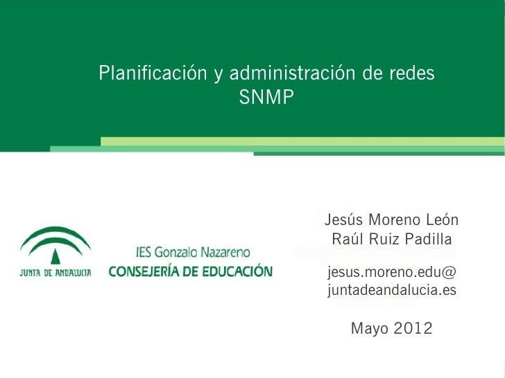Planificación y administración de redes                 SNMP                          Jesús Moreno León                   ...