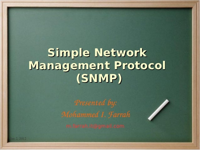Simple Network              Management Protocol                    (SNMP)                     Presented by:               ...