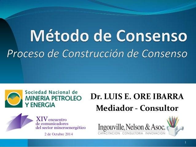 1  Dr. LUIS E. ORE IBARRA  Mediador - Consultor  2 de Octubre 2014