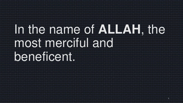 In the name of ALLAH, the most merciful and beneficent.  1