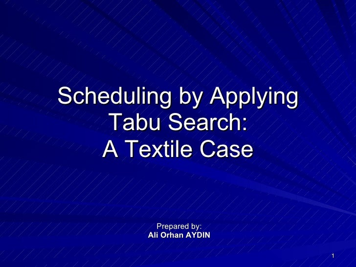 Scheduling by Applying Tabu Search : A Textile Case Prepared by: Ali Orhan AYDIN