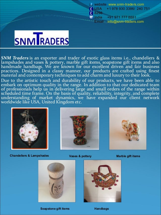 SNM Tradersis an exporter and trader of exotic glass items i.e., chandeliers & lampshades and vases & pottery, marble gif...