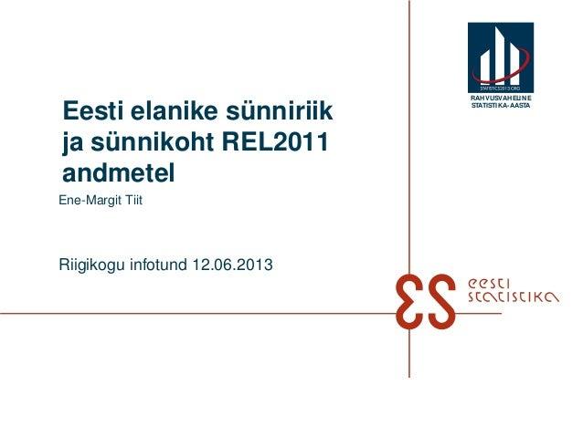 Ene-Margit TiitRiigikogu infotund 12.06.2013Eesti elanike sünniriikja sünnikoht REL2011andmetelRAHVUSVAHELINESTATISTIKA-AA...
