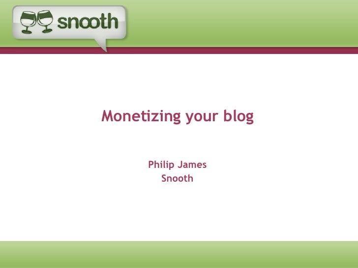 Monetizing your blog Philip James Snooth
