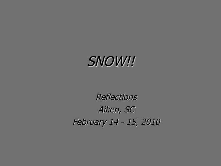 SNOW!! Reflections Aiken, SC February 12-13, 2010