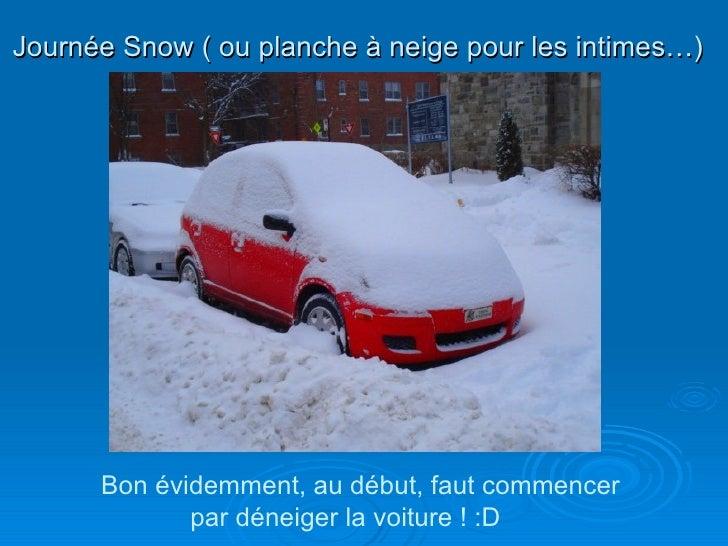 Journée Snow ( ou planche à neige pour les intimes…) <ul><li>Bon évidemment, au début, faut commencer  </li></ul><ul><li> ...