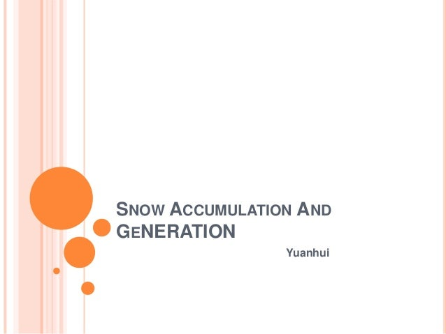 Snow accumulation and ge neration