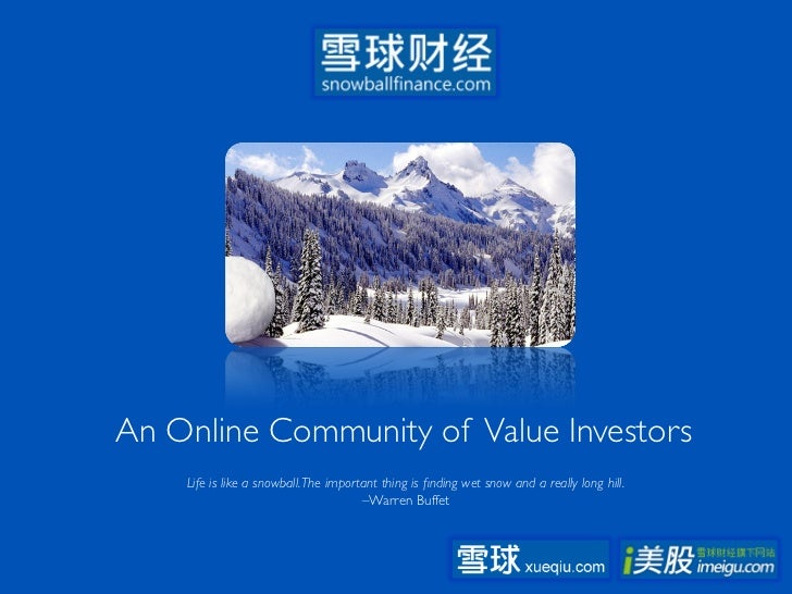 An Online Community of Value Investors	                                                	     Life is like a snowball. The ...