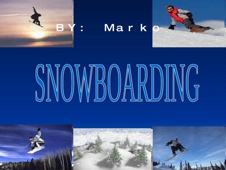 SNOWBOARDING BY: Marko