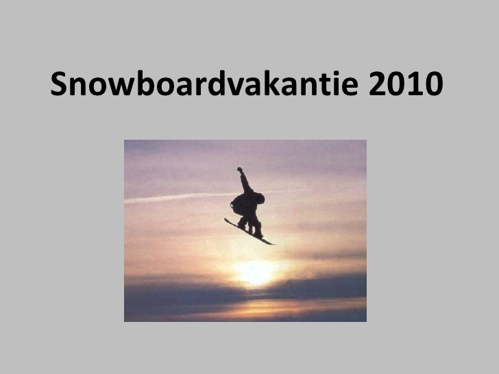 Snowboardvakantie 2010<br />