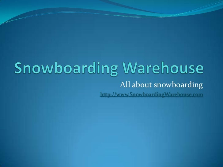 Snowboarding Warehouse<br />All about snowboarding<br />http://www.SnowboardingWarehouse.com<br />