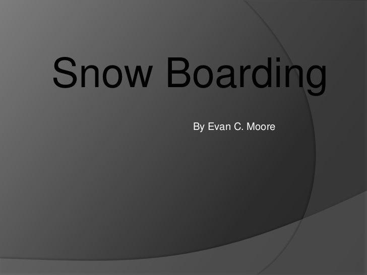 Snow Boarding<br />By Evan C. Moore <br />