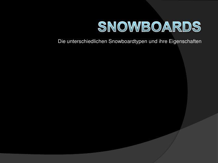 SNOWBOARDS<br />Die unterschiedlichen Snowboardtypen und ihre Eigenschaften<br />