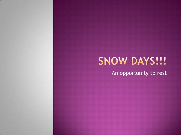 Snow Days!!!<br />An opportunity to rest<br />