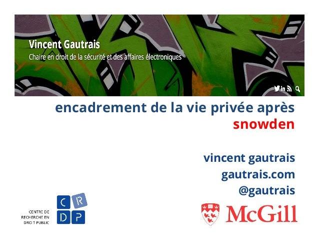 encadrement de la vie privée après snowden vincent gautrais gautrais.com @gautrais