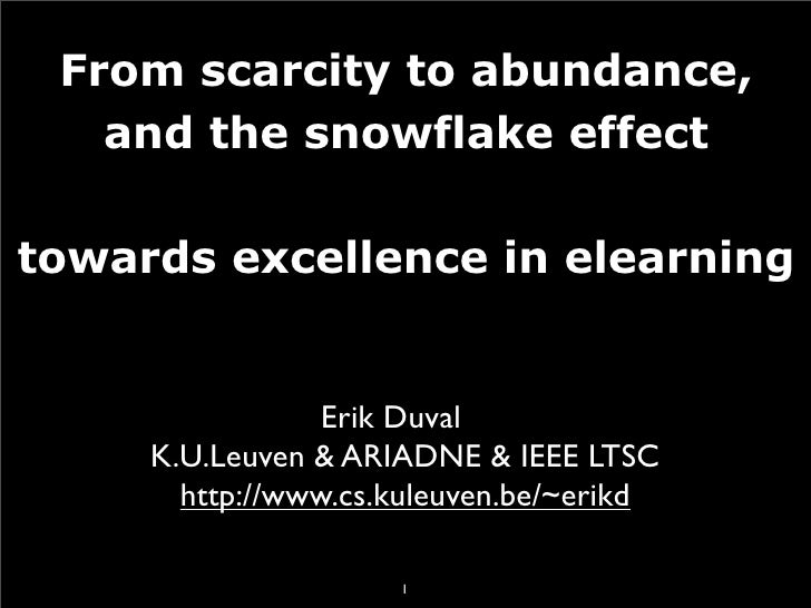 From scarcity to abundance,    and the snowflake effect  towards excellence in elearning                    Erik Duval    ...