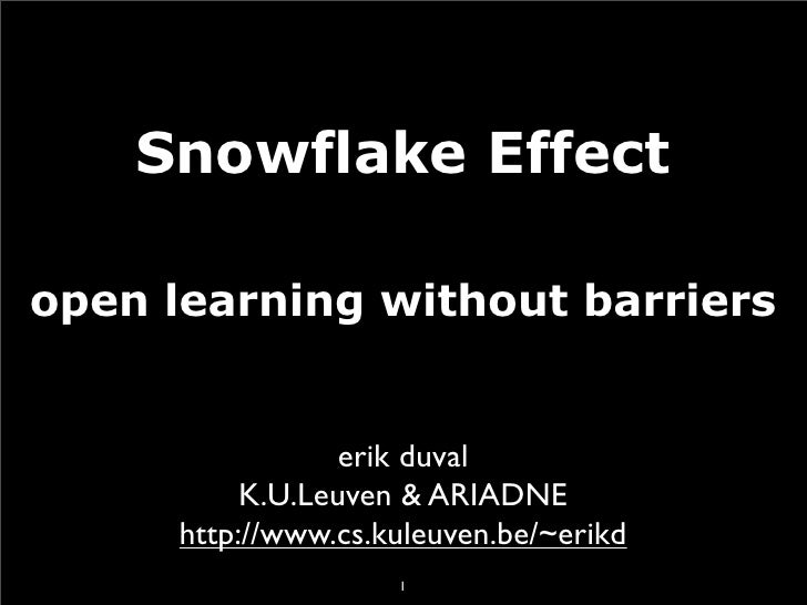 Snowflake Effect  open learning without barriers                     erik duval            K.U.Leuven & ARIADNE       http...