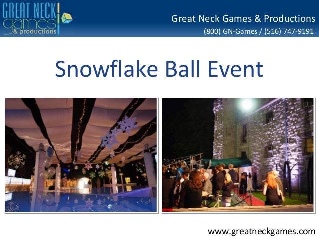 (800) GN-Games / (516) 747-9191 www.greatneckgames.com Great Neck Games & Productions Snowflake Ball Event