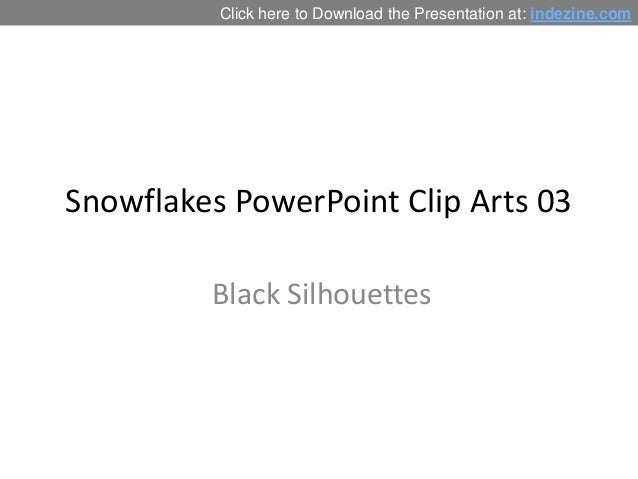 Click here to Download the Presentation at: indezine.com  Snowflakes PowerPoint Clip Arts 03 Black Silhouettes