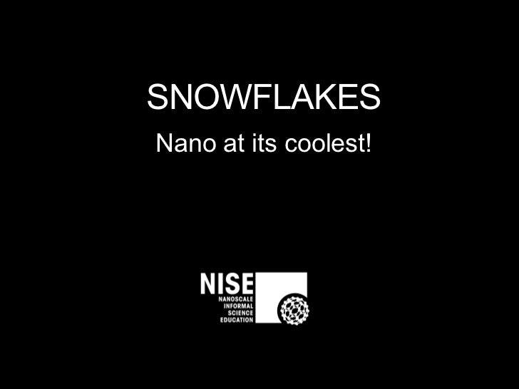 SNOWFLAKES Nano at its coolest!