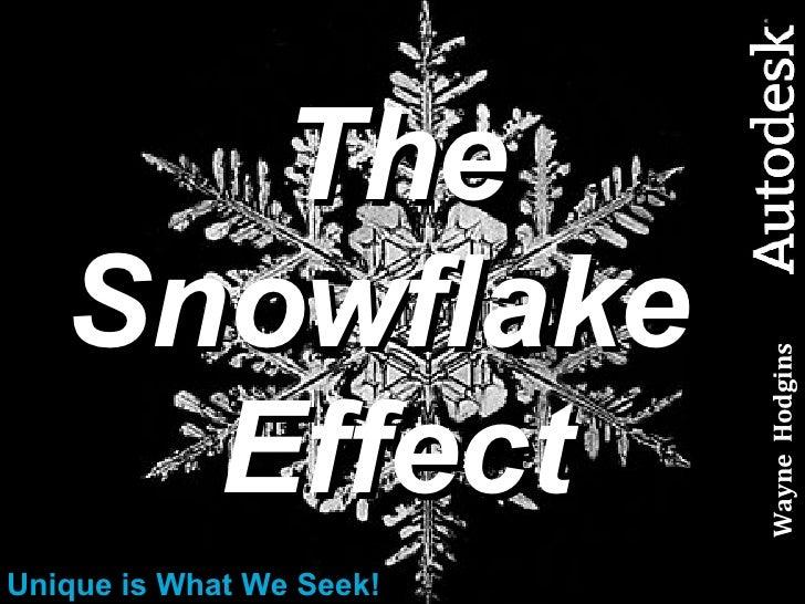 The Snowflake  Effect Unique is What We Seek! Wayne  Hodgins