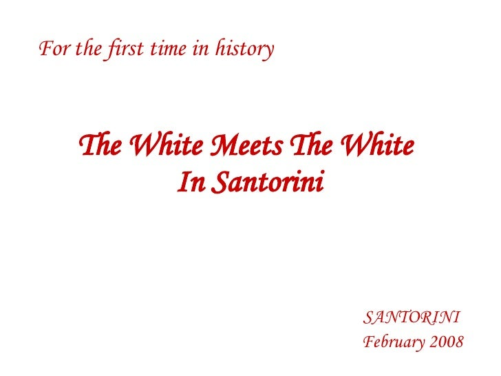 For the first time in history SANTORINI February 2008 The White Meets The White  In Santorini