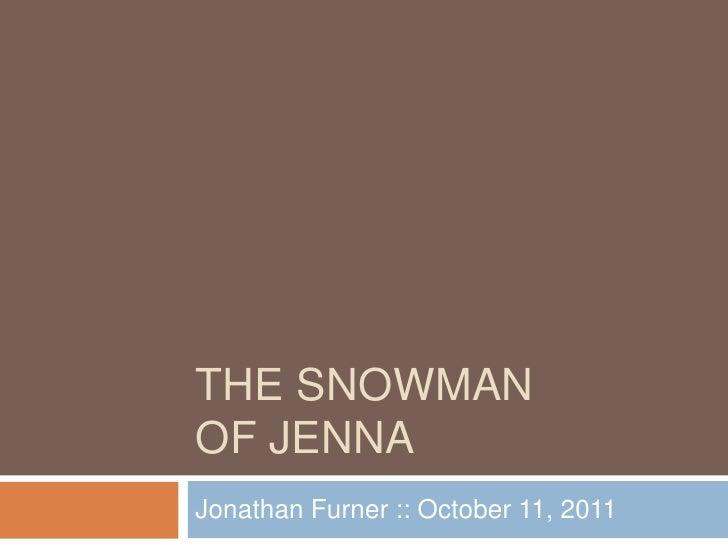 THE SNOWMANOF JENNAJonathan Furner :: October 11, 2011