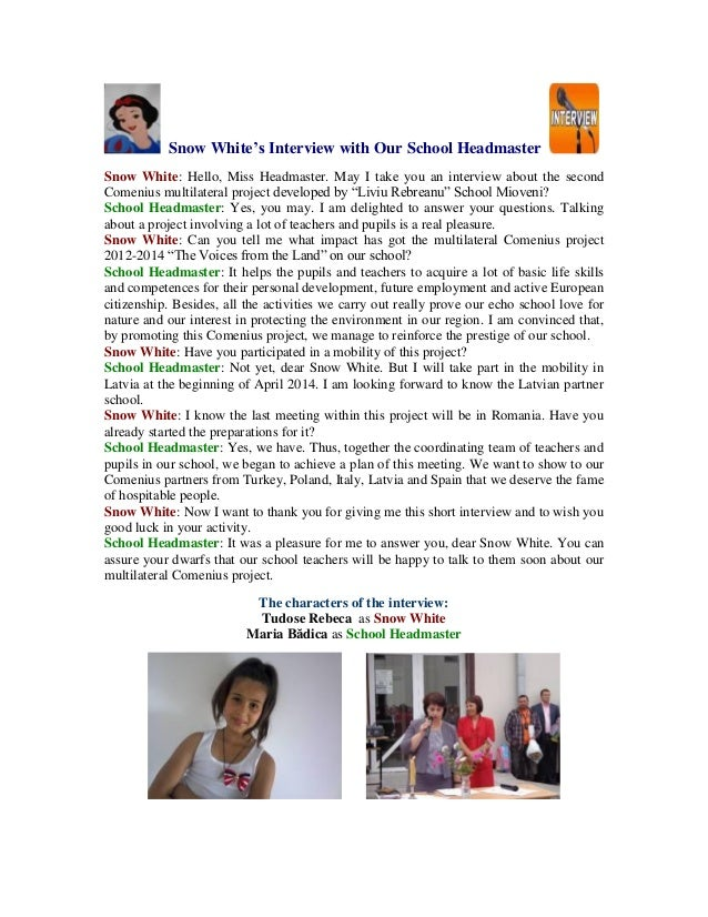 Snow White's Interview with Our School Headmaster Snow White: Hello, Miss Headmaster. May I take you an interview about th...