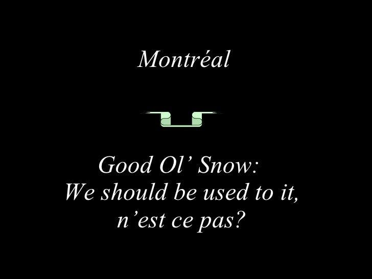 Montréal Good Ol' Snow:  We should be used to it, n'est ce pas?