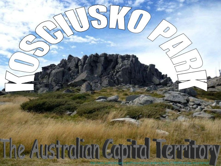 The Australian Capital Territory KOSCIUSKO PARK http://www.authorstream.com/Presentation/sandamichaela-1180636-snowy-mount...