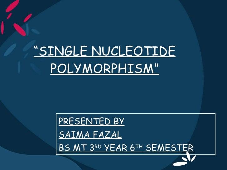 """ SINGLE NUCLEOTIDE POLYMORPHISM"" PRESENTED BY SAIMA FAZAL BS MT 3 RD  YEAR 6 TH  SEMESTER"