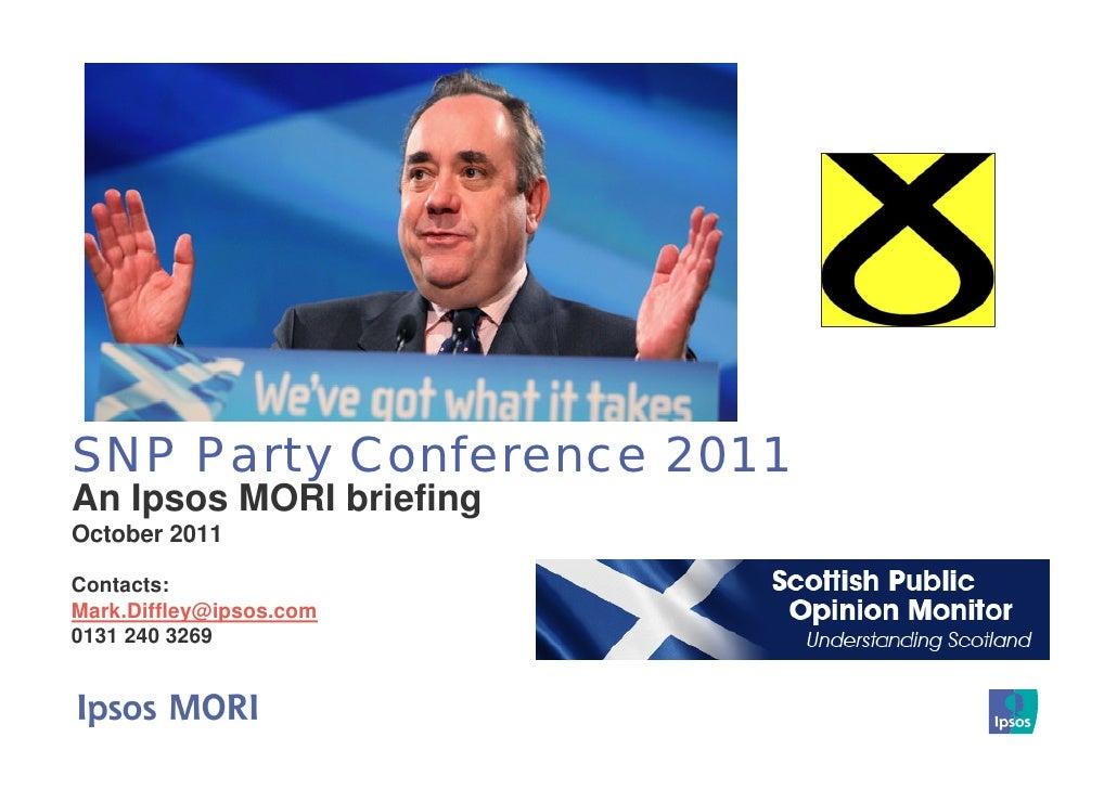 SNP Party Conference 2011An Ipsos MORI briefingOctober 2011Contacts:Mark.Diffley@ipsos.com0131 240 3269