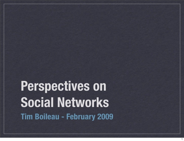 Perspectives on Social Networks Tim Boileau - February 2009                                1